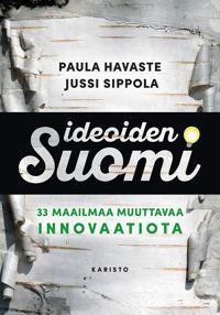 Ideoiden Suomi - 33 maailmaa muuttavaa innovaatiota