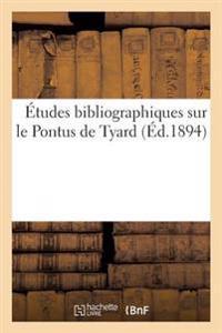 Etudes Bibliographiques Sur Le Pontus de Tyard de J.-P.-Abel Jeandet, Medecin a Verdun En Bourgogne,