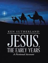 Jesus, the Early Years: A Fictional Account