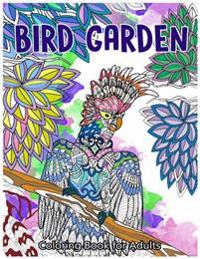 Bird Garden Coloring Book for Adults: Beautiful Birds in Garden, Flowers and Forest Pattern