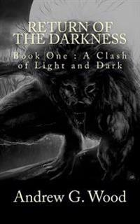 Return of the Darkness: Book One: A Clash of Light and Dark