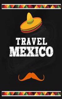 Travel Mexico: Blank Travel Journal, 5 X 8, 108 Lined Pages (Travel Planner & Organizer)