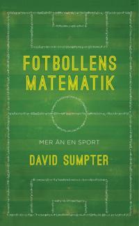 Fotbollens matematik : Mer än en sport --så analyserar du matcher, spelare och odds