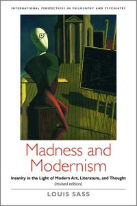 Madness and Modernism: Insanity in the Light of Modern Art, Literature, and Thought (Revised Edition)