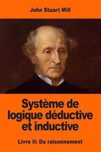 Systeme de Logique Deductive Et Inductive: Livre II: Du Raisonnement