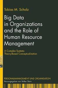 Big Data in Organizations and the Role of Human Resource Management: A Complex Systems Theory-Based Conceptualization