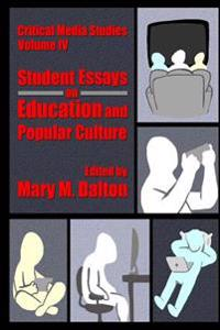 Critical Media Studies: Student Essays on Education and Popular Culture: Student Essays on Education and Popular Culture