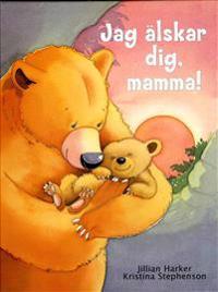 Jag älskar dig, mamma!