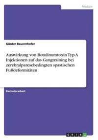 Auswirkung Von Botulinumtoxin Typ a Injektionen Auf Das Gangtraining Bei Zerebralparesebedingten Spastischen Fudeformitaten