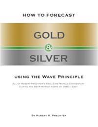 How to Forecast Gold & Silver Using the Wave Principle