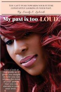 My Past Is Too Loud: You Can't Push Towards Your Future Constantly Looking in Your Past.