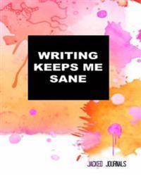 Jacked Journals: Bullet Grid Journal - Original, Writing Keeps Me Sane - 185 Dot Grid Pages, 8 X 10, Professionally Designed (Orange &