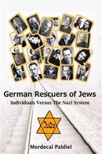 German Rescuers of Jews: Individuals Versus the Nazi System