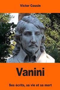 Vanini: Ses Ecrits, Sa Vie Et Sa Mort