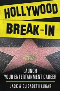 Hollywood Break-In: Launch Your Entertainment Career
