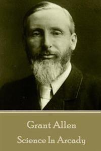 Grant Allen - Science in Arcady