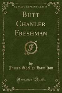 Butt Chanler Freshman (Classic Reprint)