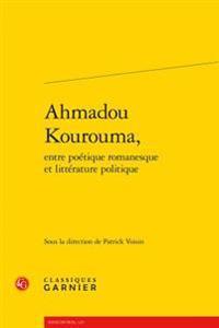 Ahmadou Kourouma, Entre Poetique Romanesque Et Litterature Politique