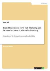 Brand Extension. How Sub-Branding Can Be Used to Stretch a Brand Effectively