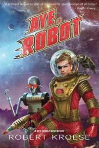 Aye, Robot (a Rex Nihilo Adventure)