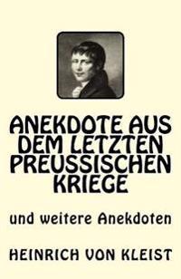 Anekdote Aus Dem Letzten Preussischen Kriege: Und Weitere Anekdoten