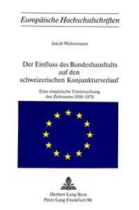 Der Einfluss Des Bundeshaushalts Auf Den Schweizerischen Konjunkturverlauf: Eine Empirische Untersuchung Des Zeitraums 1950-1970