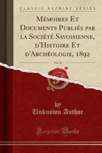 Memoires Et Documents Publies Par La Societe Savoisienne, D'Histoire Et D'Archeologie, 1892, Vol. 31 (Classic Reprint)