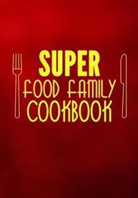 Super Food Family Cookbook: Blank Recipe Cookbook, 7 X 10, 100 Blank Recipe Pages