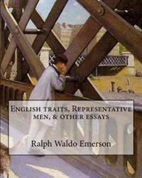 English Traits, Representative Men, & Other Essays by: Ralph Waldo Emerson, Edited By: Ernest Rhys: Ernest Percival Rhys ( 17 July 1859 - 25 May 1946)