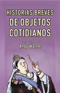 Historia Breves de Objetos Cotidianos / Brief Histories of Everyday Objects