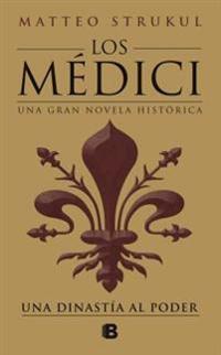 Los Medici. Una dinastia al poder (Los Medici 1)