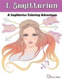 I, Sagittarian: A Sagittarius Zodiac Coloring Adventure
