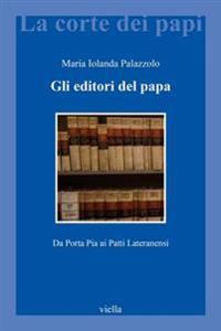 Gli Editori del Papa: Da Porta Pia AI Patti Lateranensi