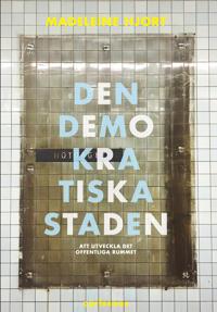 Den demokratiska staden : köpstad, segregation, konstarter och humaniora - att utveckla offentliga rummet - förnuftiga samtal