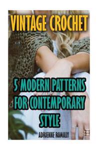 Vintage Crochet: 5 Modern Patterns for Contemporary Style