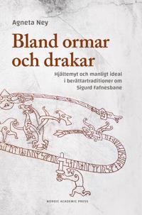 Bland ormar och drakar : hjältemyt och manligt ideal i berättartraditioner om Sigurd Fafnesbane