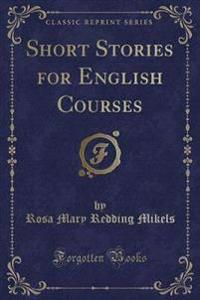 Short Stories for English Courses (Classic Reprint)