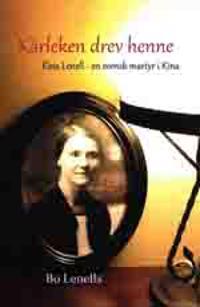 Kärleken drev henne - Elna Lenell en svensk martyr i Kina