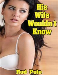 His Wife Wouldn't Know