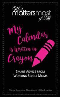 My Calendar Is Written in Crayon: What Matters Most of All