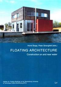 Floating Architecture: Construction on and Near Water