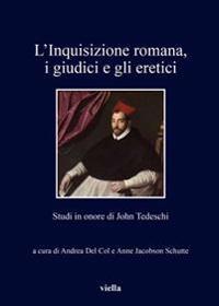 L'Inquisizione Romana, I Giudici E Gli Eretici: Studi in Onore Di John Tedeschi