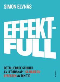 Effektfull : detaljerade studier av ledarskap - så ökar du effekten av din tid
