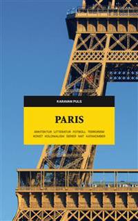 Paris : arkitektur, litteratur, fotboll, terrorism, konst, kolonialism, serier, mat, katakomber