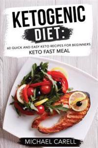 Ketogenic Diet: 60 Quick and Easy Keto Recipes for Beginners - Keto Fast Meal