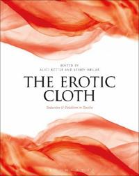 The Erotic Cloth: Seduction and Fetishism in Textiles