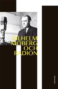 Vilhelm Moberg och radion : dramatikern och den obekväme sanningssägaren