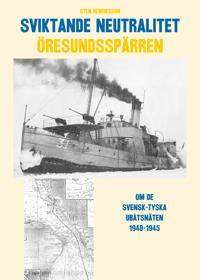 Sviktande neutralitet : den svensk-tyska utbåtsspärren i Öresund 1940-1945