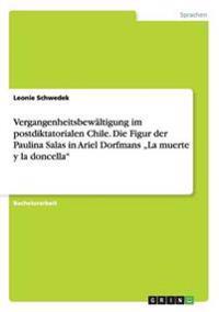 """Vergangenheitsbewaltigung Im Postdiktatorialen Chile. Die Figur Der Paulina Salas in Ariel Dorfmans """"La Muerte y La Doncella"""