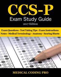 CCS-P Exam Study Guide - 2017 Edition: 100 Certified Coding Specialist - (Physician Based) Practice Exam Questions & Answers, Tips to Pass the Exam, M